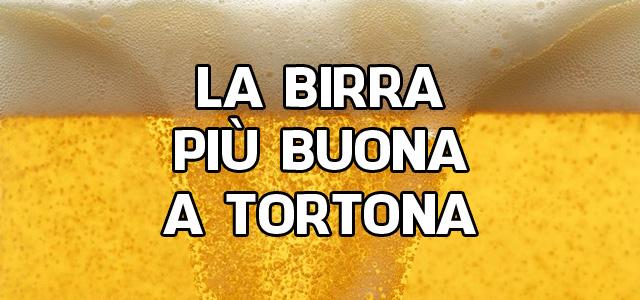 La birra più buona a Tortona