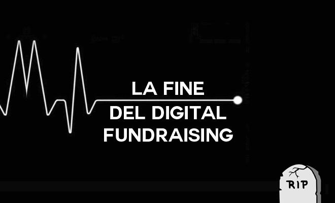La fine del Digital Fundraising. Benvenuta Connected Donors